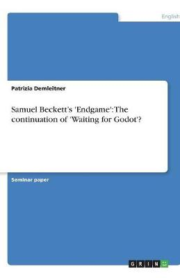 Samuel Beckett's 'endgame': The Continuation of 'waiting for Godot'? (Paperback)