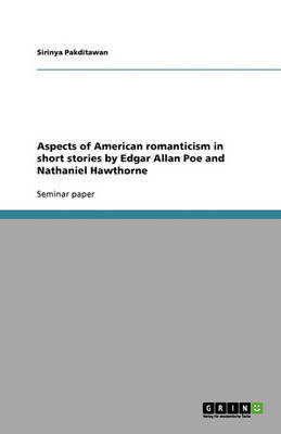 Aspects of American Romanticism in Short Stories by Edgar Allan Poe and Nathaniel Hawthorne (Paperback)