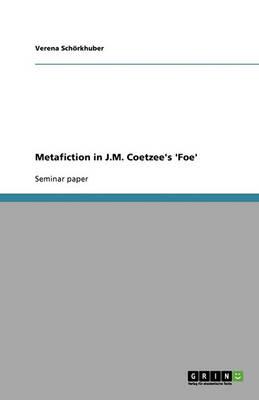 Metafiction in J.M. Coetzee's 'Foe' (Paperback)