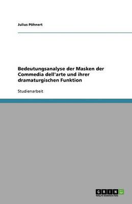 Bedeutungsanalyse Der Masken Der Commedia Dell'arte Und Ihrer Dramaturgischen Funktion (Paperback)