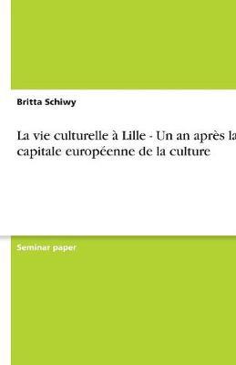 La Vie Culturelle Lille - Un an Apr s La Capitale Europ enne de la Culture (Paperback)