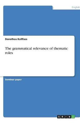 The Grammatical Relevance of Thematic Roles (Paperback)