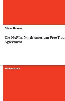 Die NAFTA. North American Free Trade Agreement (Paperback)