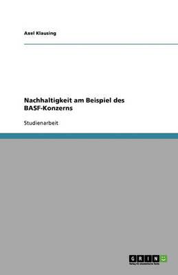 Nachhaltigkeit Am Beispiel Des Basf-Konzerns (Paperback)