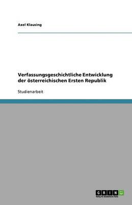 Verfassungsgeschichtliche Entwicklung Der Osterreichischen Ersten Republik (Paperback)
