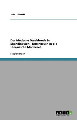 Der Moderne Durchbruch in Skandinavien - Durchbruch in Die Literarische Moderne?: Durchbruch in Die Literarische Moderne? (Paperback)