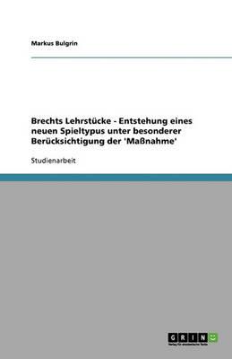 Brechts Lehrstucke - Entstehung Eines Neuen Spieltypus Unter Besonderer Berucksichtigung Der 'Manahme' (Paperback)
