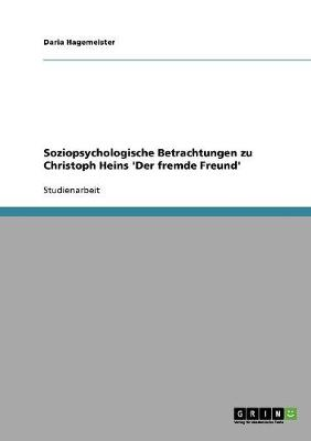 Soziopsychologische Betrachtungen Zu Christoph Heins 'der Fremde Freund' (Paperback)
