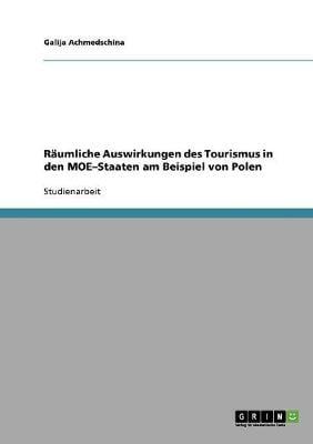 Raumliche Auswirkungen Des Tourismus in Den Moe-Staaten Am Beispiel Von Polen (Paperback)