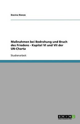 Massnahmen Bei Bedrohung Und Bruch Des Friedens - Kapitel VI Und VII Der Un-Charta (Paperback)