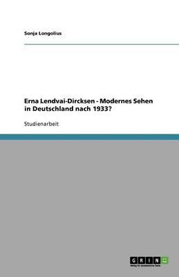 Erna Lendvai-Dircksen - Modernes Sehen in Deutschland Nach 1933? (Paperback)