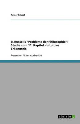 B. Russells Probleme Der Philosophie: Studie Zum 11. Kapitel - Intuitive Erkenntnis (Paperback)