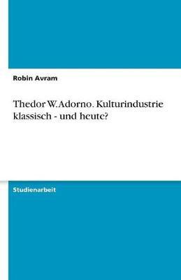 Thedor W. Adorno. Kulturindustrie Klassisch - Und Heute? (Paperback)