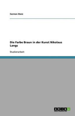 Die Farbe Braun in Der Kunst Nikolaus Langs (Paperback)