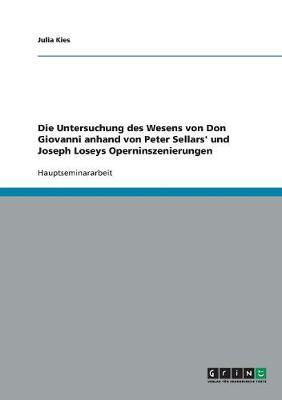 Die Untersuchung Des Wesens Von Don Giovanni Anhand Von Peter Sellars' Und Joseph Loseys Operninszenierungen (Paperback)