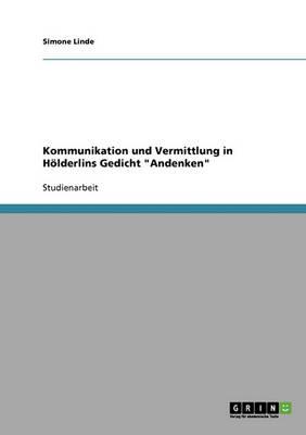 """Kommunikation Und Vermittlung in Holderlins Gedicht """"Andenken"""" (Paperback)"""
