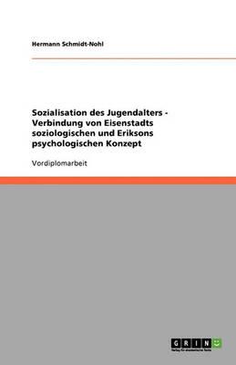 Sozialisation Des Jugendalters: Verbindung Von Eisenstadts Soziologischen Und Eriksons Psychologischen Konzept (Paperback)