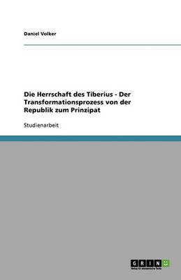 Die Herrschaft Des Tiberius - Der Transformationsprozess Von Der Republik Zum Prinzipat (Paperback)