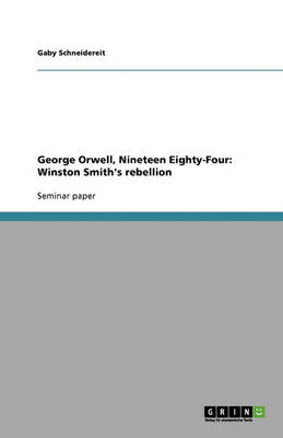 George Orwell, Nineteen Eighty-Four: Winston Smith's Rebellion (Paperback)