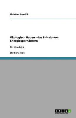 OEkologisch Bauen - Das Prinzip Von Energiesparhausern (Paperback)