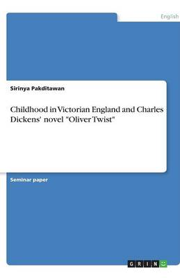 Childhood in Victorian England and Charles Dickens' Novel Oliver Twist (Paperback)