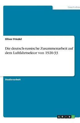 Die Deutsch-Russische Zusammenarbeit Auf Dem Luftfahrtsektor Von 1920-33 (Paperback)