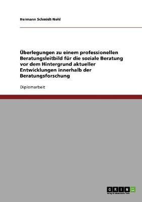 berlegungen Zu Einem Professionellen Beratungsleitbild F r Die Soziale Beratung (Paperback)
