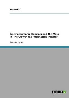 Cinematographic Elements and the Mass in 'The Crowd' and 'Manhattan Transfer' (Paperback)