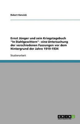 Ernst Junger Und Sein Kriegstagebuch in Stahlgewittern - Eine Untersuchung Der Verschiedenen Fassungen VOR Dem Hintergrund Der Jahre 1919-1934 (Paperback)