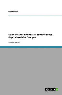 Kulinarischer Habitus ALS Symbolisches Kapital Sozialer Gruppen (Paperback)