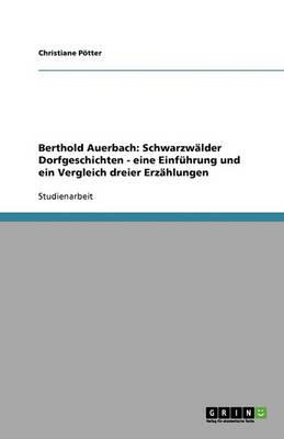 Berthold Auerbach: Schwarzwalder Dorfgeschichten - Eine Einfuhrung Und Ein Vergleich Dreier Erzahlungen (Paperback)