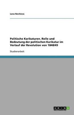 Politische Karikaturen. Rolle Und Bedeutung Der Politischen Karikatur Im Verlauf Der Revolution Von 1848/49 (Paperback)