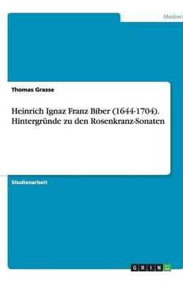 Heinrich Ignaz Franz Biber (1644-1704). Hintergrunde Zu Den Rosenkranz-Sonaten (Paperback)