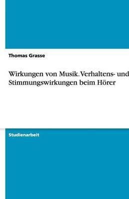 Wirkungen Von Musik. Verhaltens- Und Stimmungswirkungen Beim Horer (Paperback)