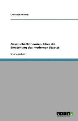 Gesellschaftstheorien: Uber Die Entstehung Des Modernen Staates (Paperback)