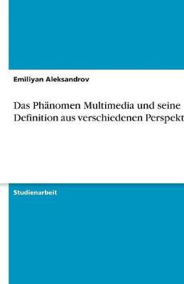 Das Phanomen Multimedia Und Seine Definition Aus Verschiedenen Perspektiven (Paperback)