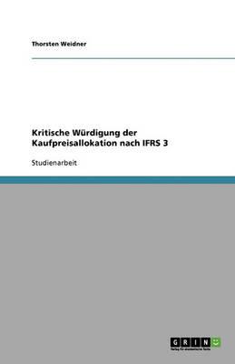 Kritische Wurdigung Der Kaufpreisallokation Nach Ifrs 3 (Paperback)
