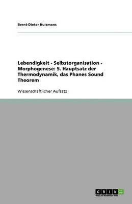 Lebendigkeit - Selbstorganisation - Morphogenese: 5. Hauptsatz Der Thermodynamik, Das Phanes Sound Theorem (Paperback)