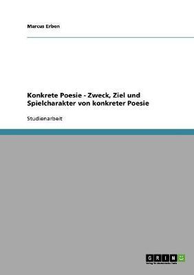 Konkrete Poesie: Zweck, Ziel Und Spielcharakter Von Konkreter Poesie (Paperback)