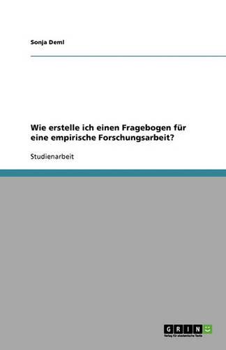 Wie Erstelle Ich Einen Fragebogen Fur Eine Empirische Forschungsarbeit? (Paperback)
