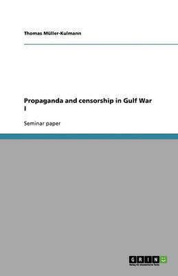 Propaganda and Censorship in Gulf War I (Paperback)