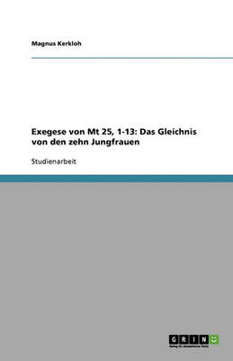 Exegese Von MT 25, 1-13: Das Gleichnis Von Den Zehn Jungfrauen (Paperback)