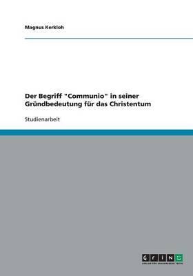 """Der Begriff """"Communio"""" in Seiner Grundbedeutung Fur Das Christentum (Paperback)"""