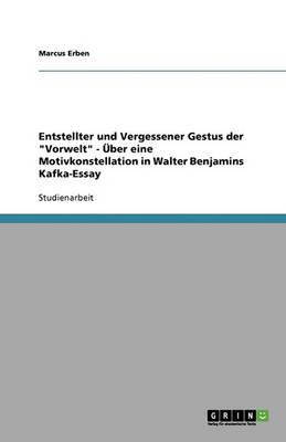 """Entstellter Und Vergessener Gestus Der """"Vorwelt"""" - Uber Eine Motivkonstellation in Walter Benjamins Kafka-Essay (Paperback)"""
