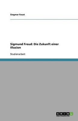 Sigmund Freud: Die Zukunft Einer Illusion (Paperback)