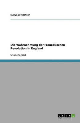 Die Wahrnehmung Der Franzosischen Revolution in England (Paperback)