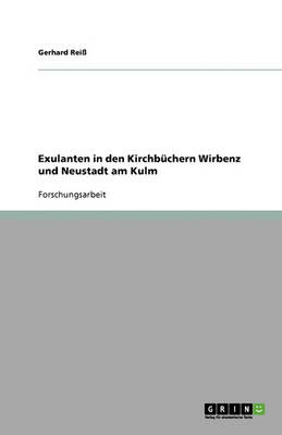 Exulanten in Den Kirchbuchern Wirbenz Und Neustadt Am Kulm (Paperback)