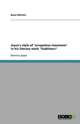 Joyce's Style of 'Scrupulous Meanness' in His Literary Work Dubliners (Paperback)