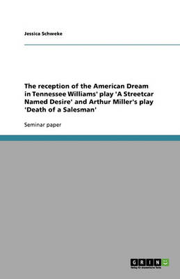The Reception of the American Dream in Tennessee Williams' Play 'a Streetcar Named Desire' and Arthur Miller's Play 'death of a Salesman' (Paperback)