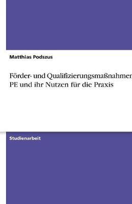 Forder- Und Qualifizierungsmanahmen Der Pe Und Ihr Nutzen Fur Die Praxis (Paperback)